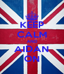KEEP CALM AND AIDAN ON - Personalised Poster A4 size