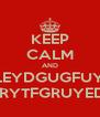 KEEP CALM AND AILEYDGUGFUYER BCUERYTFGRUYEDBCIU - Personalised Poster A4 size