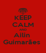 KEEP CALM AND Ailin  Guimarães  - Personalised Poster A4 size