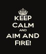 KEEP CALM AND AIM AND FIRE! - Personalised Poster A4 size