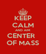 KEEP CALM AND AIM CENTER   OF MASS - Personalised Poster A4 size