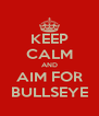 KEEP CALM AND AIM FOR BULLSEYE - Personalised Poster A4 size