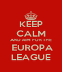 KEEP CALM AND AIM FOR THE  EUROPA LEAGUE - Personalised Poster A4 size