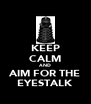 KEEP CALM AND AIM FOR THE EYESTALK - Personalised Poster A4 size