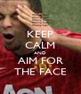 KEEP CALM AND AIM FOR THE FACE - Personalised Poster A4 size