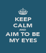KEEP CALM AND AIM TO BE MY EYES - Personalised Poster A4 size