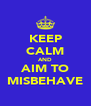 KEEP CALM AND AIM TO MISBEHAVE - Personalised Poster A4 size