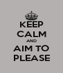 KEEP CALM AND AIM TO PLEASE - Personalised Poster A4 size