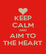 KEEP CALM AND AIM TO THE HEART - Personalised Poster A4 size