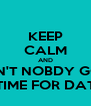 KEEP CALM AND AIN'T NOBDY GOT TIME FOR DAT - Personalised Poster A4 size