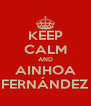 KEEP CALM AND AINHOA FERNÁNDEZ - Personalised Poster A4 size