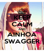 KEEP CALM AND AINHOA SWAGGER - Personalised Poster A4 size