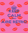 KEEP CALM AND AIRE RETRO  - Personalised Poster A4 size