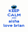 KEEP CALM AND aisha love brian - Personalised Poster A4 size