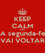 KEEP CALM AND AJA segunda-feira VAI VOLTAR - Personalised Poster A4 size