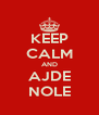 KEEP CALM AND AJDE NOLE - Personalised Poster A4 size