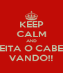 KEEP CALM AND AJEITA O CABELO VANDO!! - Personalised Poster A4 size