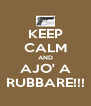 KEEP CALM AND AJO' A RUBBARE!!! - Personalised Poster A4 size