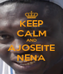 KEEP CALM AND AJOSEITE NENA - Personalised Poster A4 size