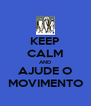 KEEP CALM AND AJUDE O MOVIMENTO - Personalised Poster A4 size