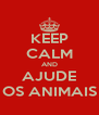 KEEP CALM AND AJUDE OS ANIMAIS - Personalised Poster A4 size