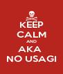 KEEP CALM AND AKA  NO USAGI - Personalised Poster A4 size