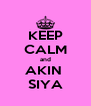 KEEP CALM and AKIN  SIYA - Personalised Poster A4 size