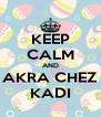 KEEP CALM AND AKRA CHEZ KADI - Personalised Poster A4 size