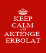KEEP CALM AND AKTENGE  ERBOLAT - Personalised Poster A4 size