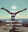 KEEP CALM AND aktywność na stronie - Personalised Poster A4 size