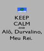 KEEP CALM AND Alô, Durvalino, Meu Rei.  - Personalised Poster A4 size