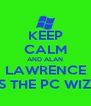 KEEP CALM AND ALAN LAWRENCE  IS THE PC WIZZ - Personalised Poster A4 size