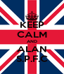 KEEP CALM AND ALAN S.P.F.C - Personalised Poster A4 size