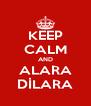 KEEP CALM AND ALARA DİLARA - Personalised Poster A4 size
