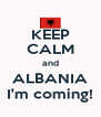 KEEP CALM and ALBANIA I'm coming! - Personalised Poster A4 size