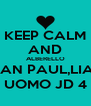 KEEP CALM AND ALBERELLO SEAN PAUL,LIAM UOMO JD 4 - Personalised Poster A4 size