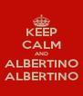 KEEP CALM AND ALBERTINO ALBERTINO - Personalised Poster A4 size
