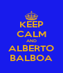 KEEP CALM AND ALBERTO BALBOA - Personalised Poster A4 size