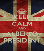 KEEP CALM AND ALBERTO PRESIDENT - Personalised Poster A4 size