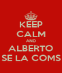 KEEP CALM AND ALBERTO SE LA COMS - Personalised Poster A4 size