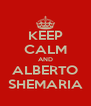 KEEP CALM AND ALBERTO SHEMARIA - Personalised Poster A4 size