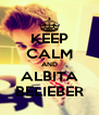 KEEP CALM AND ALBITA BELIEBER - Personalised Poster A4 size