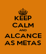 KEEP CALM AND ALCANCE AS METAS - Personalised Poster A4 size