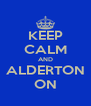 KEEP CALM AND ALDERTON ON - Personalised Poster A4 size
