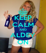 KEEP CALM AND ALDEY ON - Personalised Poster A4 size