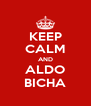 KEEP CALM AND ALDO BICHA - Personalised Poster A4 size