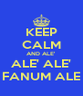 KEEP CALM AND ALE' ALE' ALE' FANUM ALE - Personalised Poster A4 size