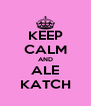 KEEP CALM AND ALE KATCH - Personalised Poster A4 size
