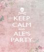 KEEP CALM AND ALE'S PARTY - Personalised Poster A4 size