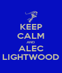 KEEP CALM AND ALEC LIGHTWOOD - Personalised Poster A4 size